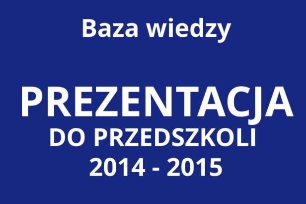 Prezentacja DO PRZEDSZKOLI 2014 2015